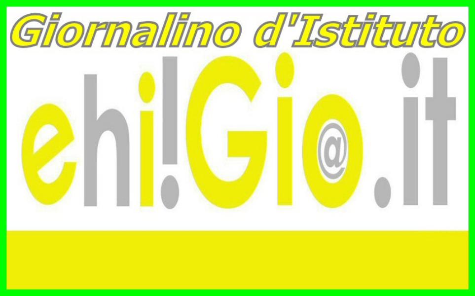 "Giornalino d'Istituto: ""ehi!Gio.it"""